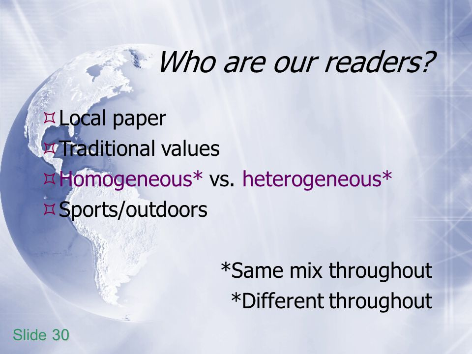 Who are our readers.Local paper Traditional values Homogeneous* vs.