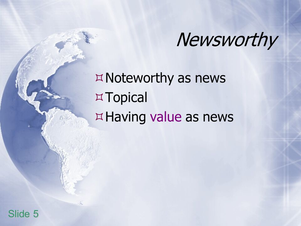 Newsworthy Noteworthy as news Topical Having value as news Slide 5