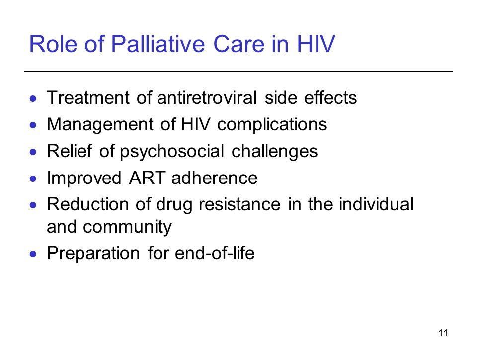 11 Role of Palliative Care in HIV Treatment of antiretroviral side effects Management of HIV complications Relief of psychosocial challenges Improved