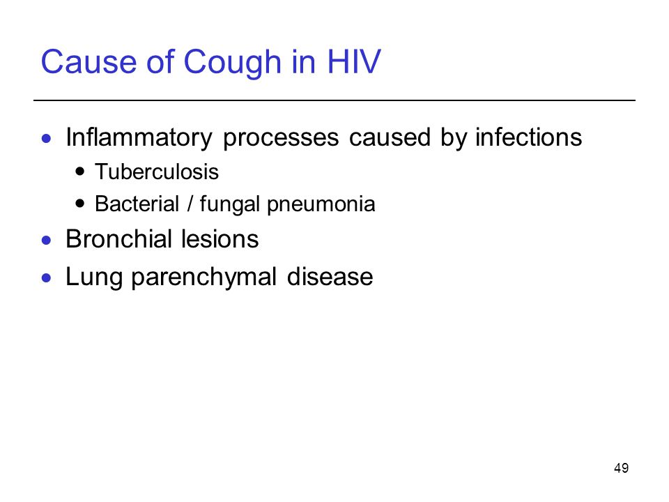 49 Cause of Cough in HIV Inflammatory processes caused by infections Tuberculosis Bacterial / fungal pneumonia Bronchial lesions Lung parenchymal dise
