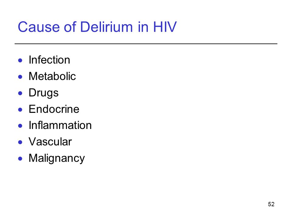 52 Cause of Delirium in HIV Infection Metabolic Drugs Endocrine Inflammation Vascular Malignancy