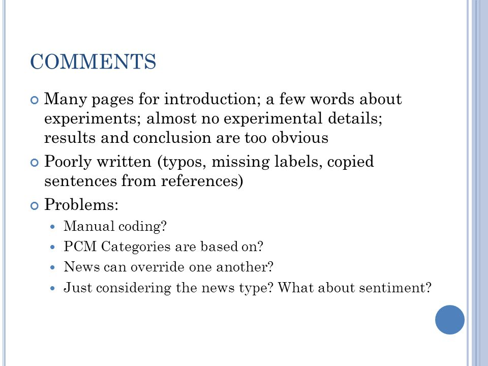 COMMENTS Many pages for introduction; a few words about experiments; almost no experimental details; results and conclusion are too obvious Poorly written (typos, missing labels, copied sentences from references) Problems: Manual coding.