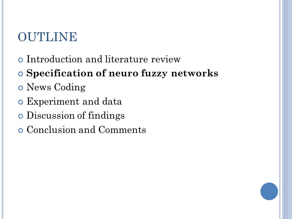 OUTLINE Introduction and literature review Specification of neuro fuzzy networks News Coding Experiment and data Discussion of findings Conclusion and Comments