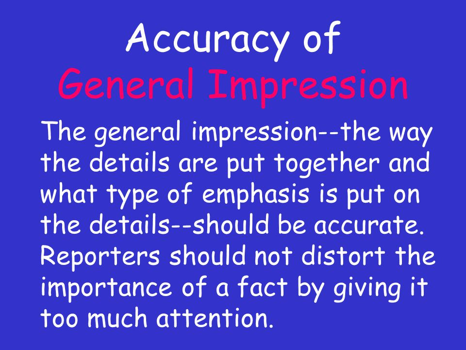 Accuracy of General Impression The general impression--the way the details are put together and what type of emphasis is put on the details--should be accurate.