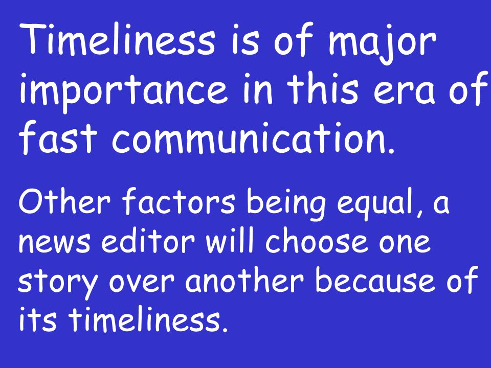 Timeliness is of major importance in this era of fast communication.