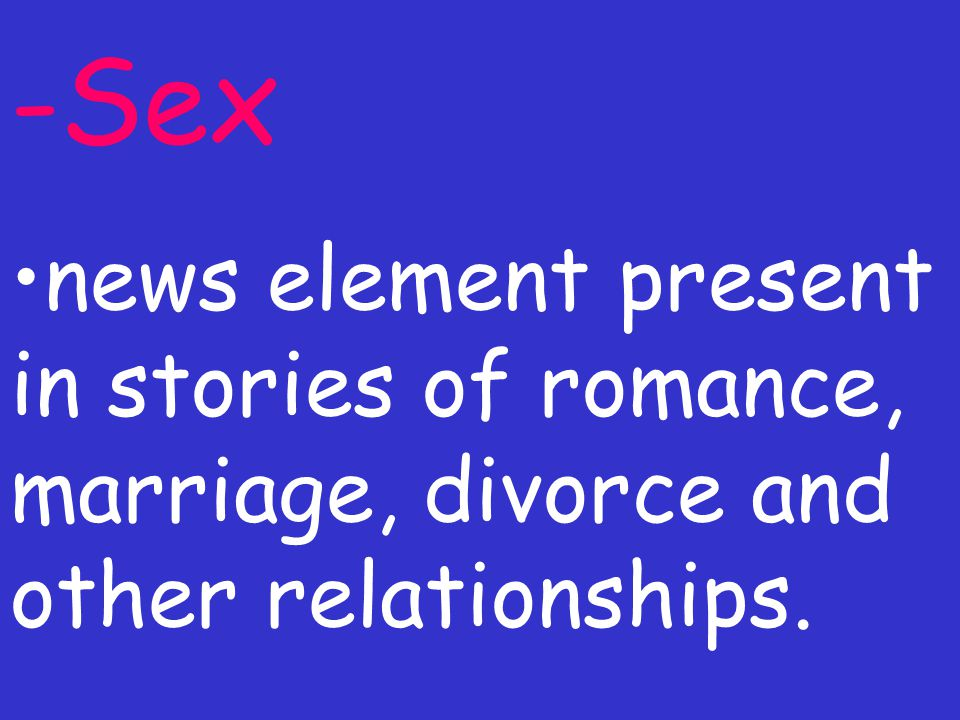 -Sex news element present in stories of romance, marriage, divorce and other relationships.