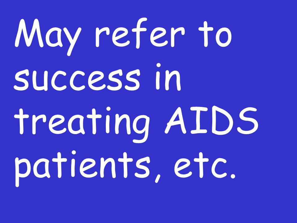 May refer to success in treating AIDS patients, etc.