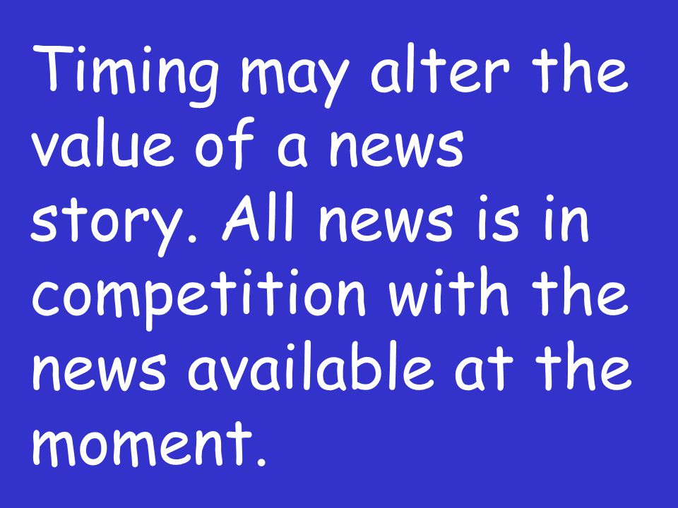 Timing may alter the value of a news story.