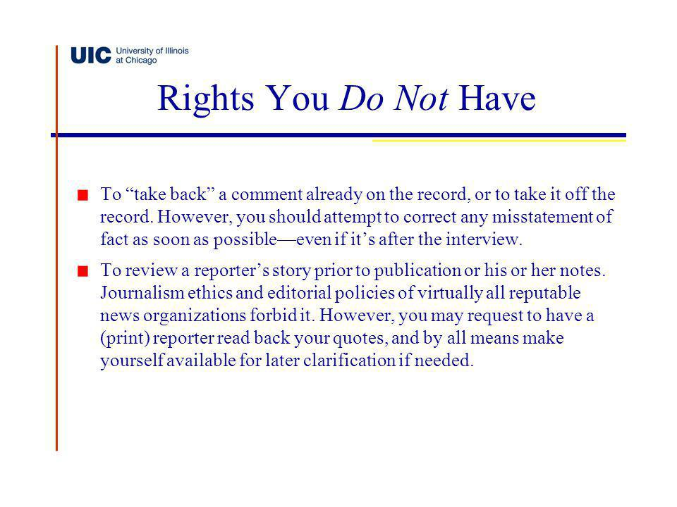 Rights You Do Not Have To take back a comment already on the record, or to take it off the record. However, you should attempt to correct any misstate