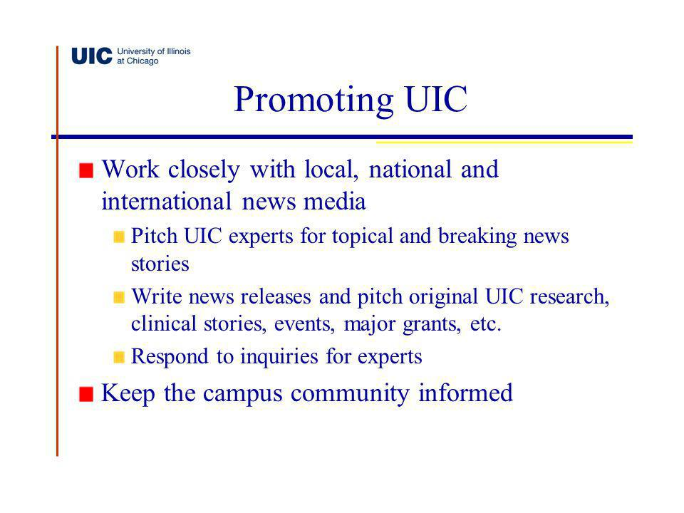 Promoting UIC Work closely with local, national and international news media Pitch UIC experts for topical and breaking news stories Write news releas