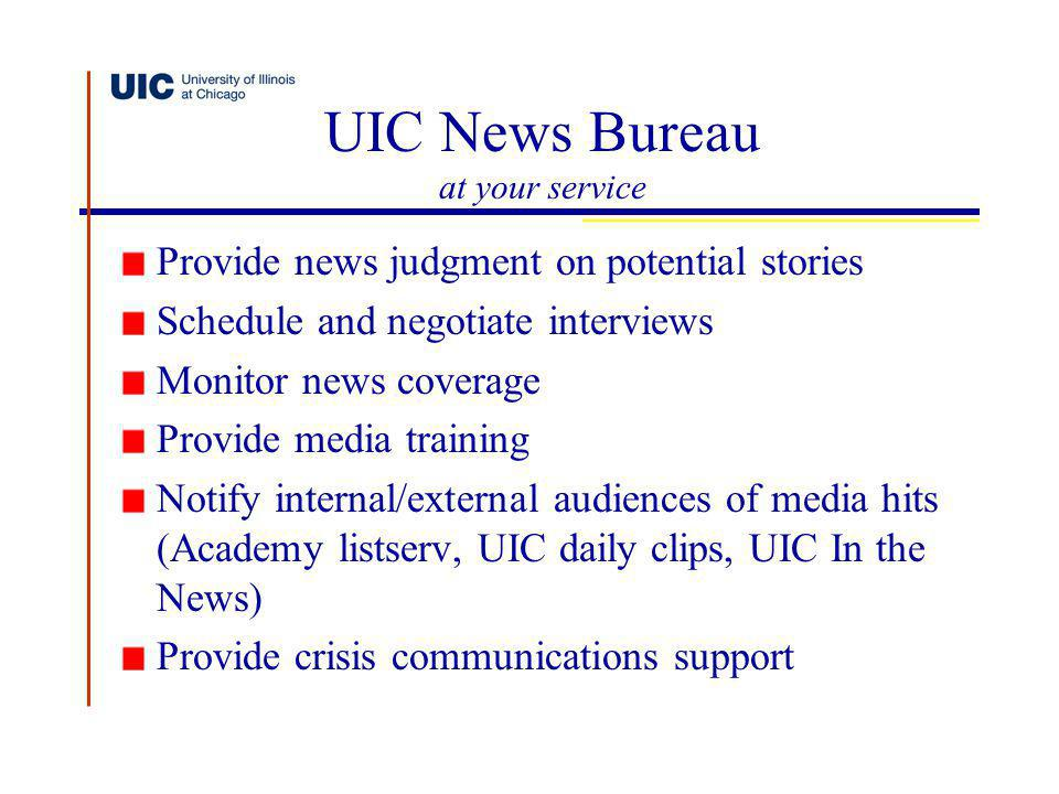 UIC News Bureau at your service Provide news judgment on potential stories Schedule and negotiate interviews Monitor news coverage Provide media train