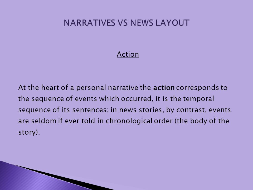 Action At the heart of a personal narrative the action corresponds to the sequence of events which occurred, it is the temporal sequence of its senten