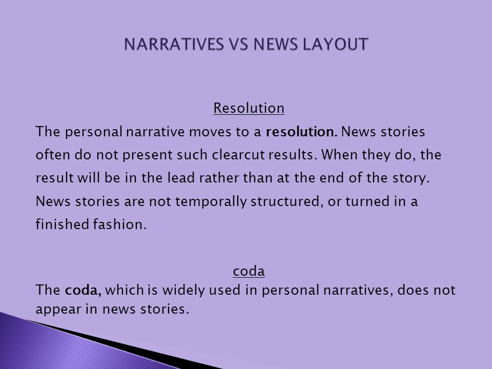 Resolution The personal narrative moves to a resolution. News stories often do not present such clearcut results. When they do, the result will be in