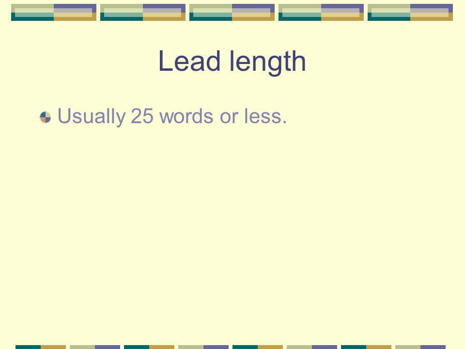 Lead length Usually 25 words or less.