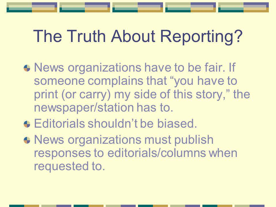 The Truth About Reporting. News organizations have to be fair.
