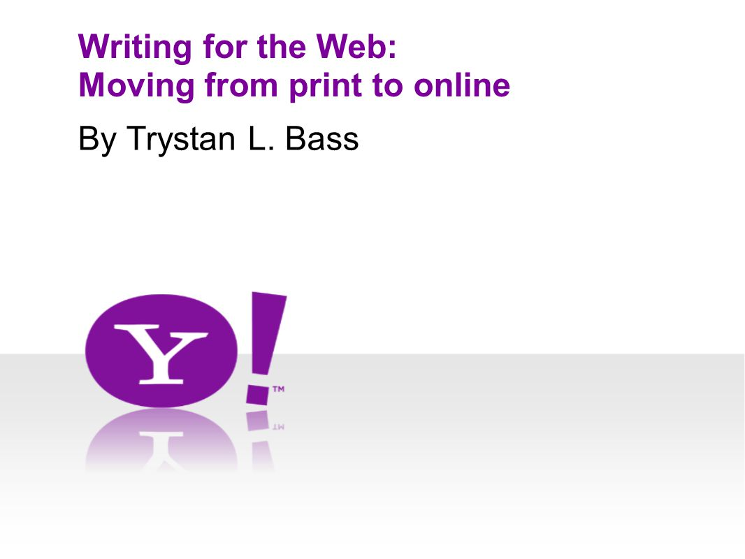 Writing for the Web: Moving from print to online By Trystan L. Bass