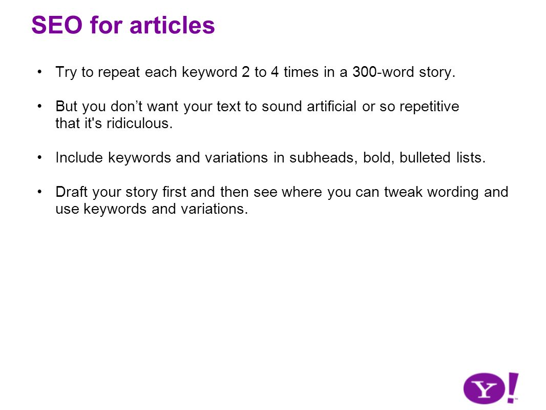 SEO for articles Try to repeat each keyword 2 to 4 times in a 300-word story.