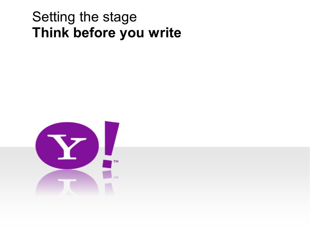 Setting the stage Think before you write