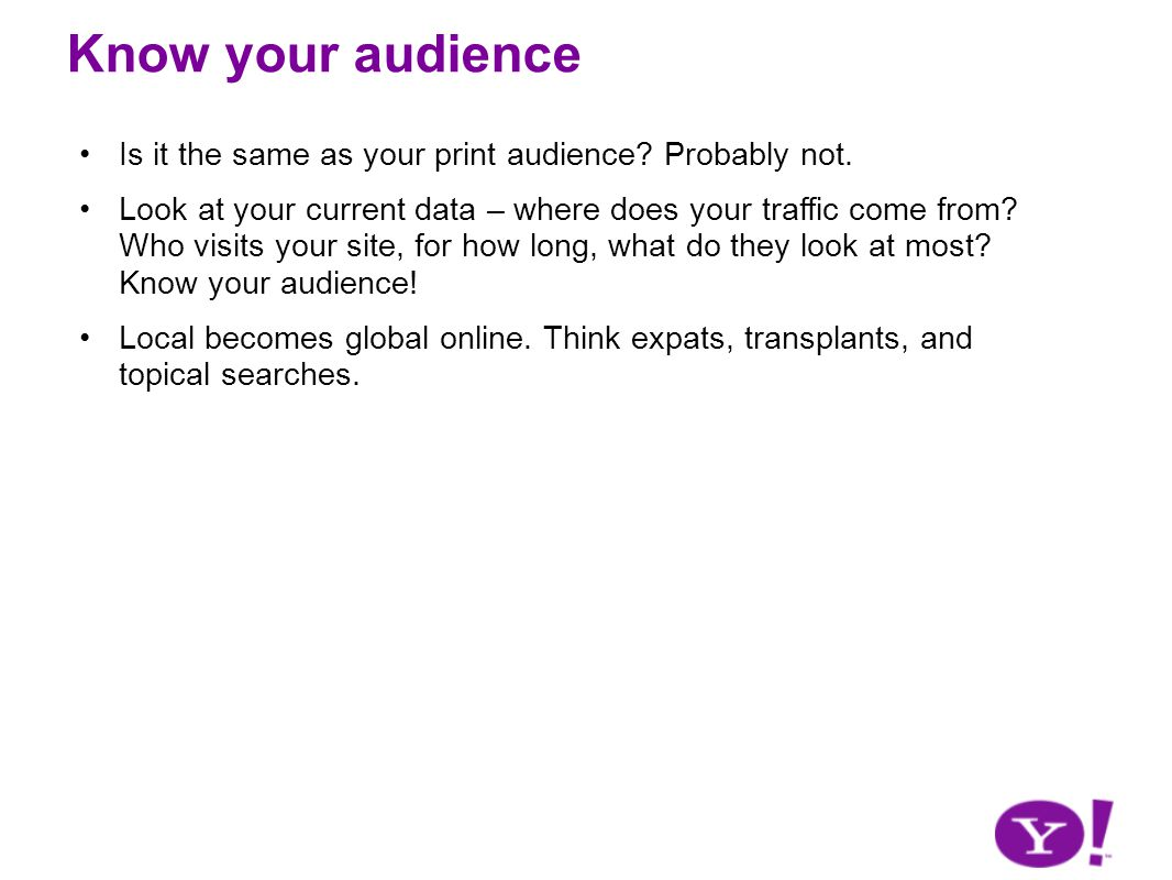 Know your audience Is it the same as your print audience.