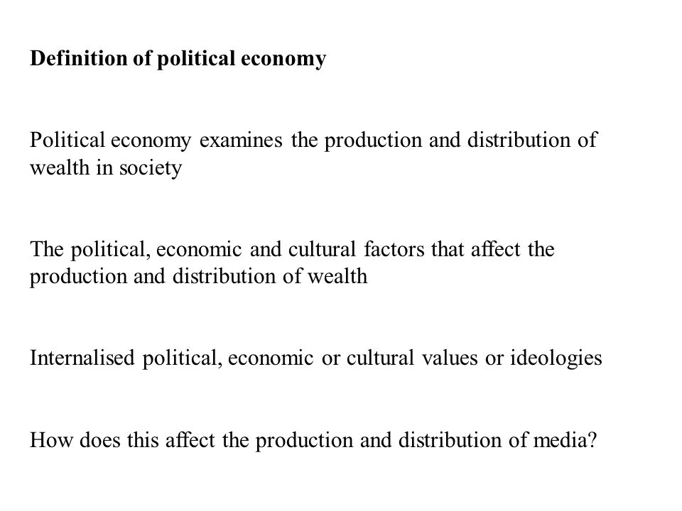 Definition of political economy Political economy examines the production and distribution of wealth in society The political, economic and cultural f
