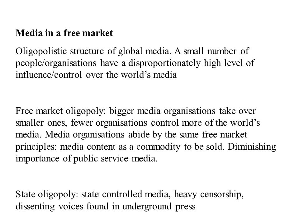 Media in a free market Oligopolistic structure of global media.