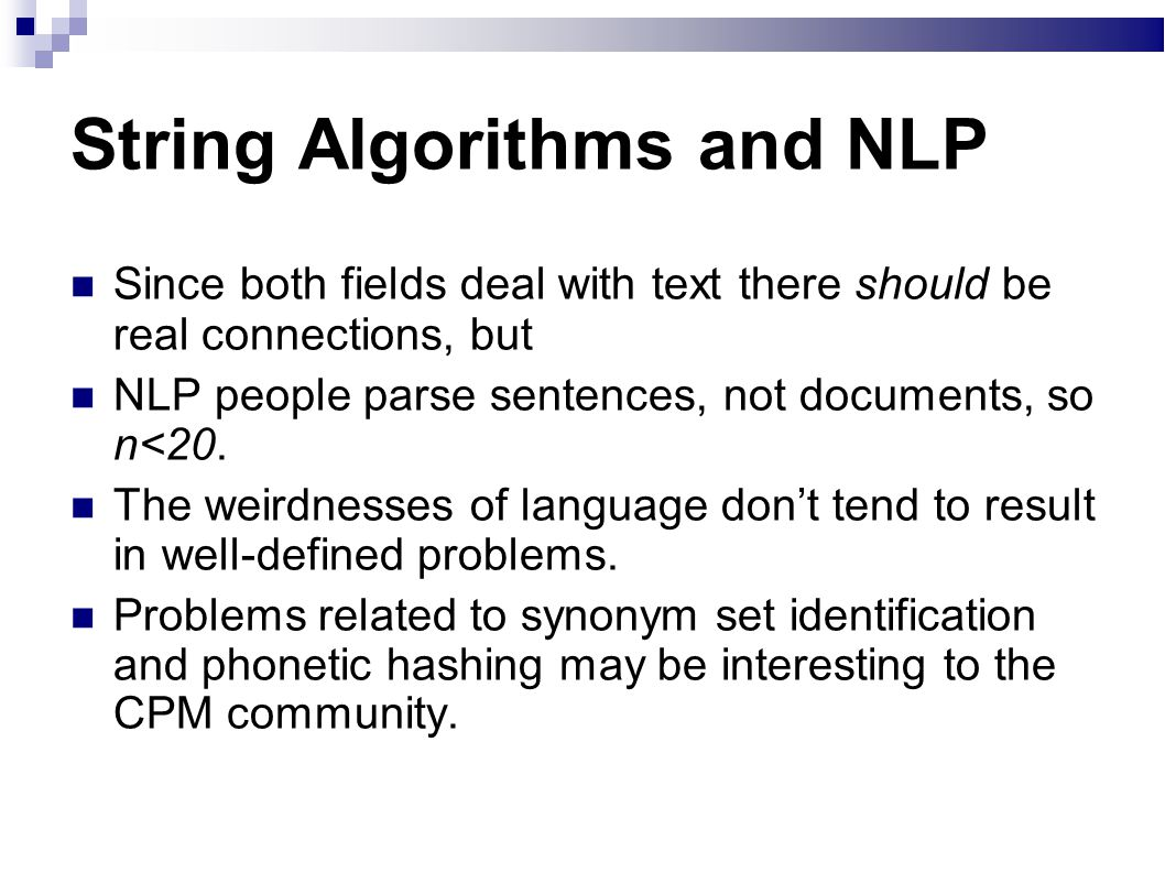 String Algorithms and NLP Since both fields deal with text there should be real connections, but NLP people parse sentences, not documents, so n<20.
