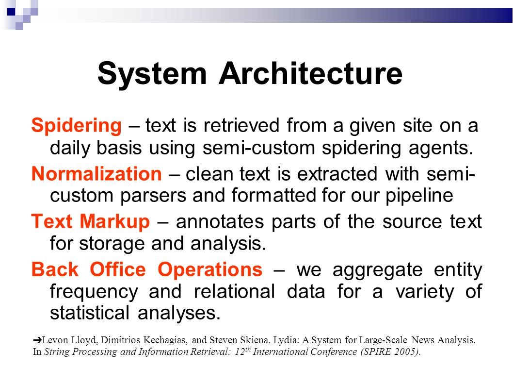 System Architecture Spidering – text is retrieved from a given site on a daily basis using semi-custom spidering agents.