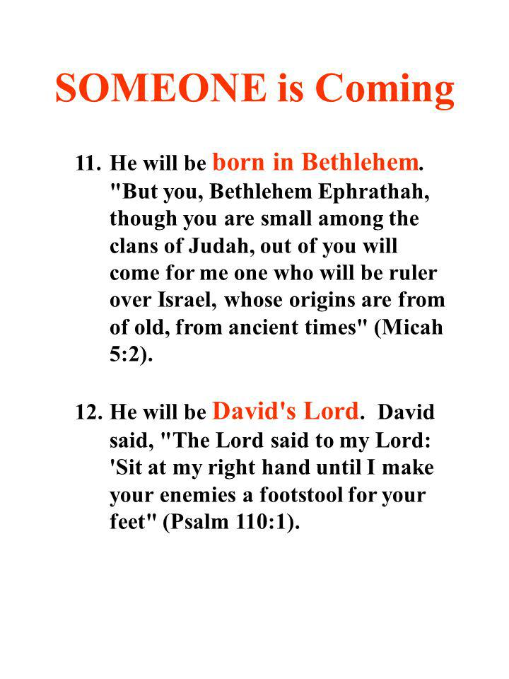 SOMEONE is Coming 11.He will be born in Bethlehem.