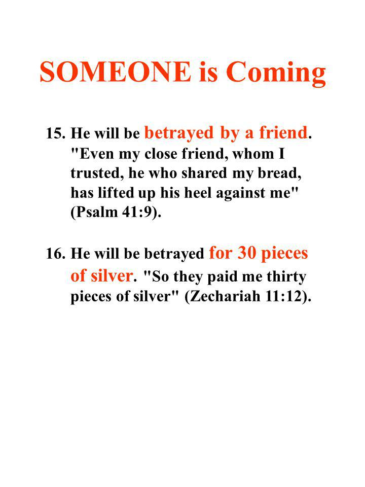 SOMEONE is Coming 15.He will be betrayed by a friend.