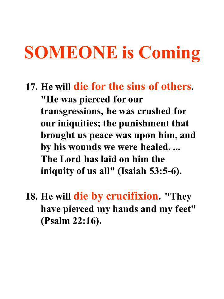 SOMEONE is Coming 17.He will die for the sins of others.
