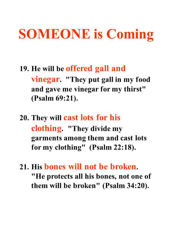 SOMEONE is Coming 19.He will be offered gall and vinegar.