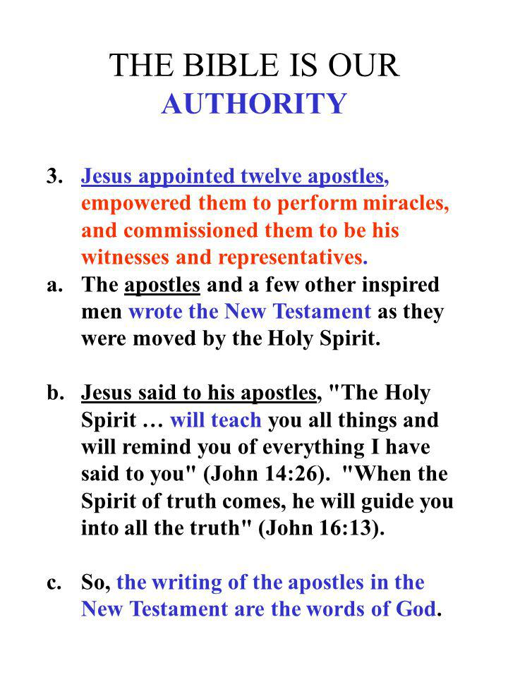 THE BIBLE IS OUR AUTHORITY 3.Jesus appointed twelve apostles, empowered them to perform miracles, and commissioned them to be his witnesses and repres