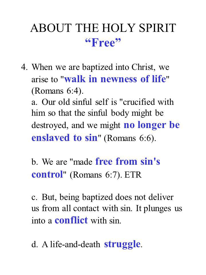 ABOUT THE HOLY SPIRIT Free 4.When we are baptized into Christ, we arise to