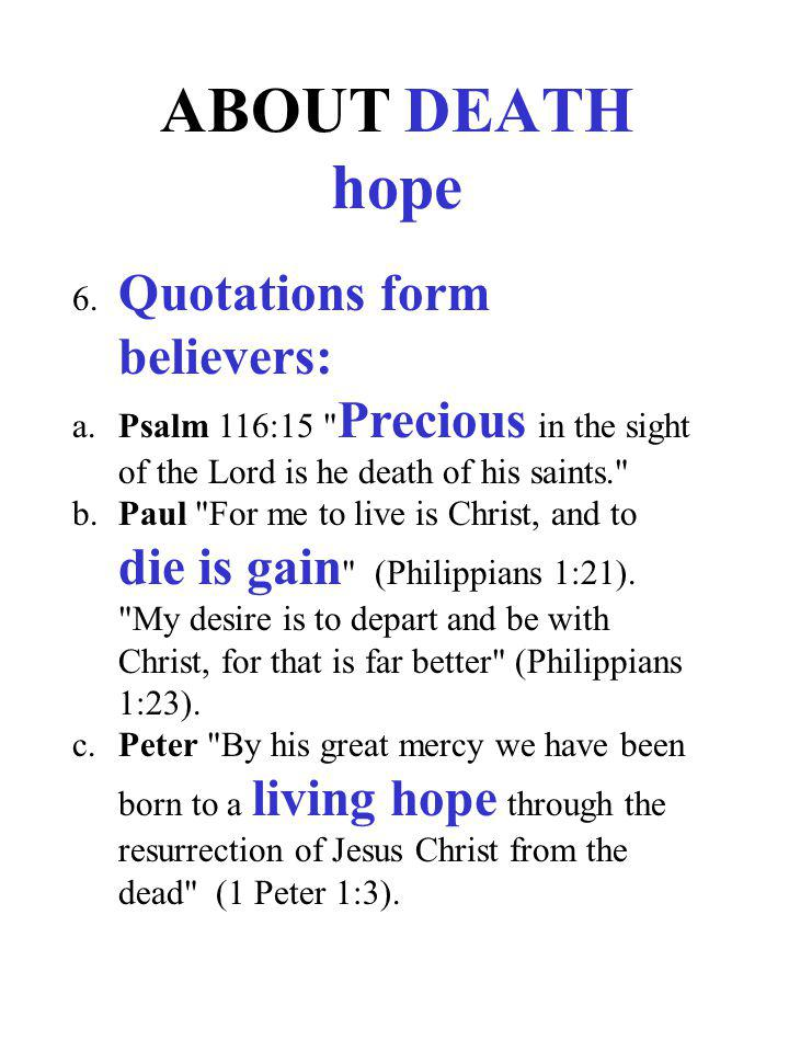 ABOUT DEATH hope 6. Quotations form believers: a.Psalm 116:15