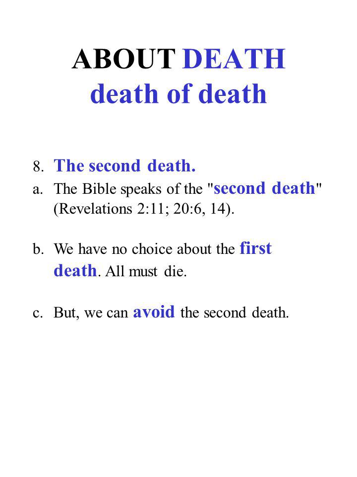 ABOUT DEATH death of death 8. The second death. a.The Bible speaks of the