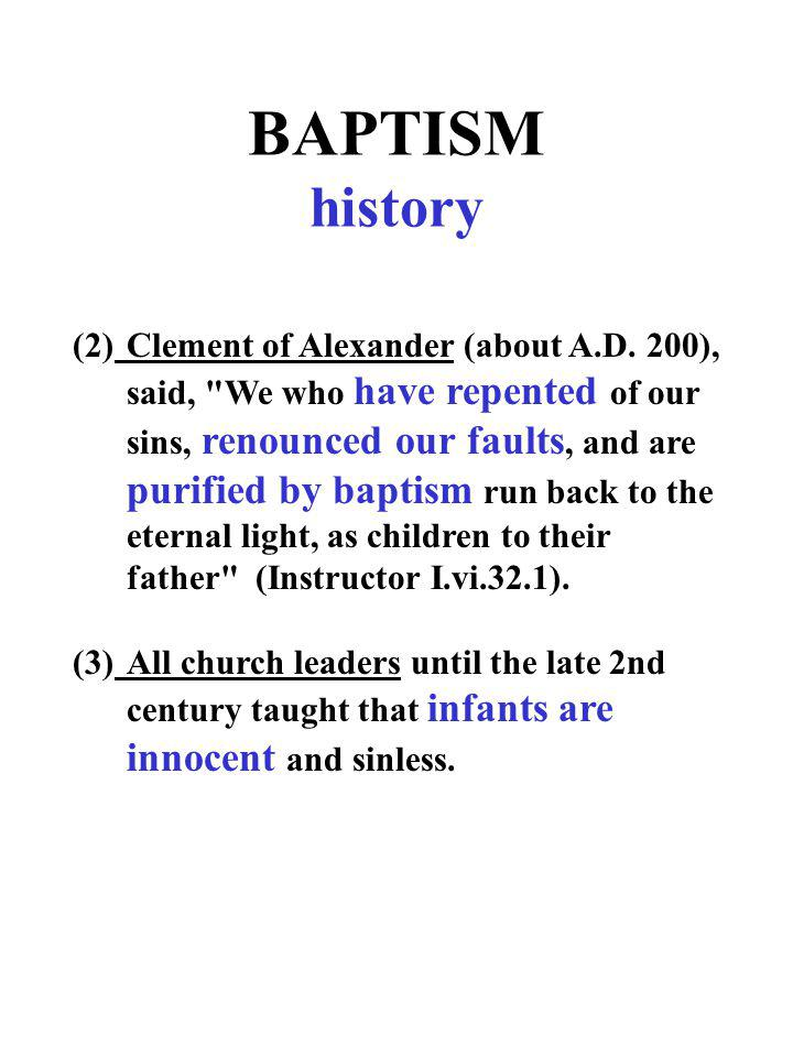 BAPTISM history (2)Clement of Alexander (about A.D. 200), said,