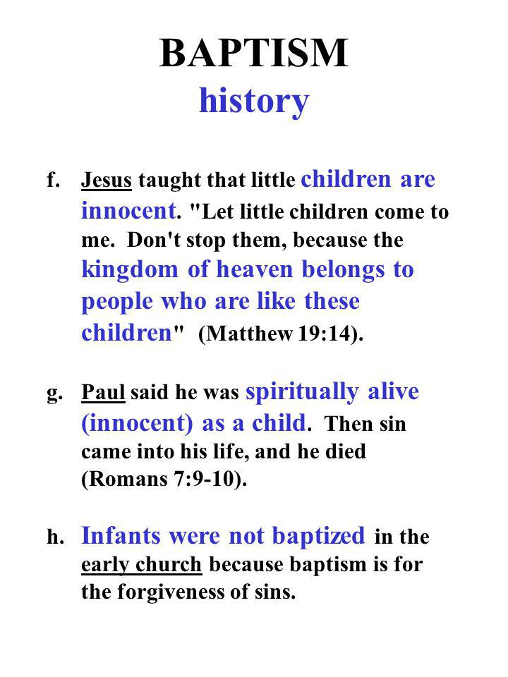 BAPTISM history f.Jesus taught that little children are innocent.