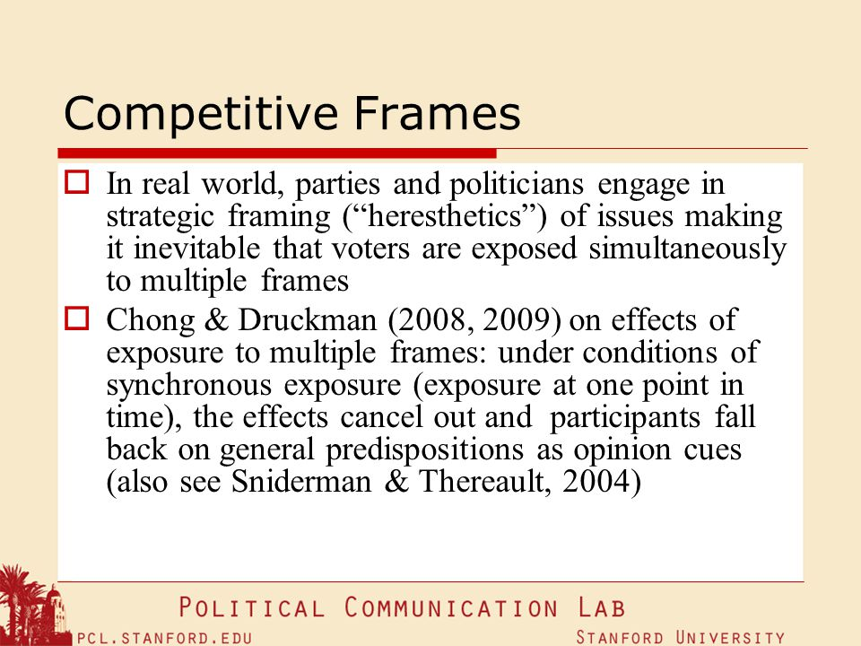 Competitive Frames In real world, parties and politicians engage in strategic framing (heresthetics) of issues making it inevitable that voters are ex