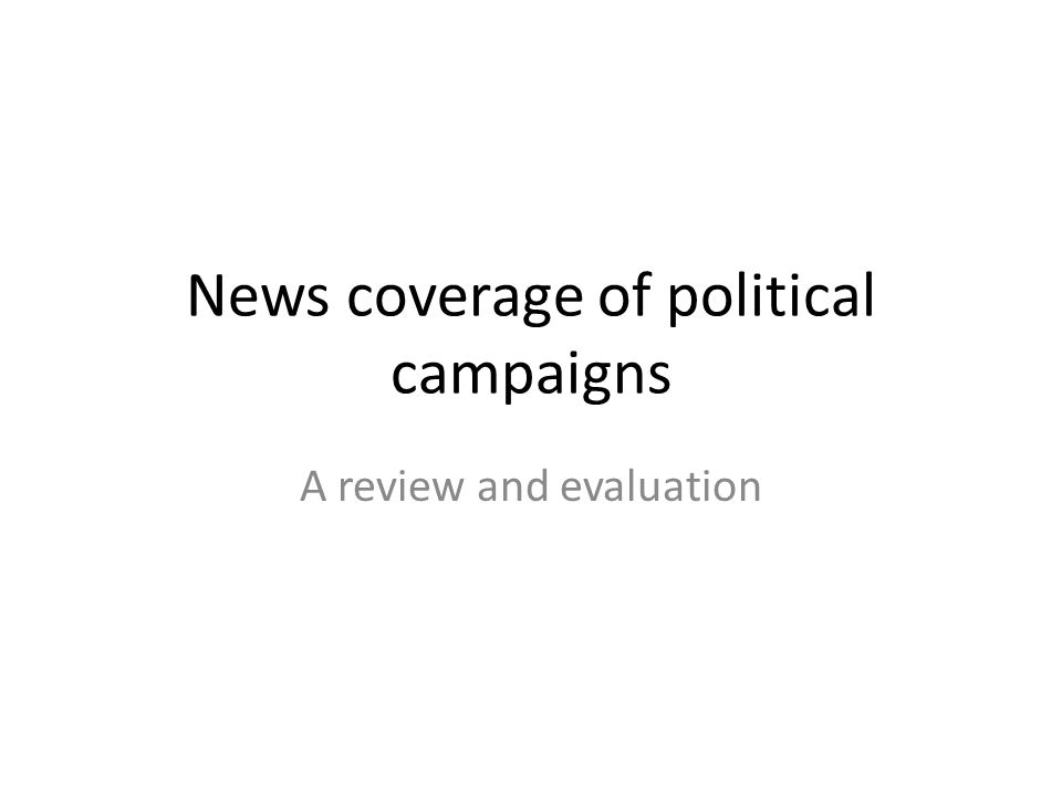 News coverage of political campaigns A review and evaluation