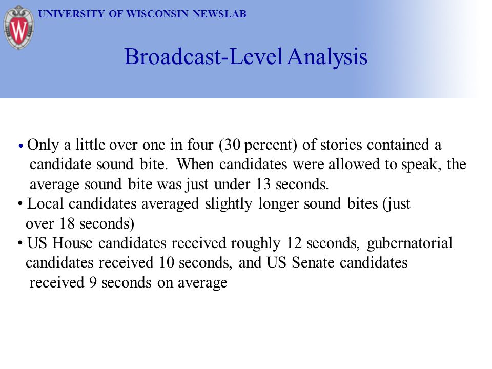 Broadcast-Level Analysis UNIVERSITY OF WISCONSIN NEWSLAB Only a little over one in four (30 percent) of stories contained a candidate sound bite. When