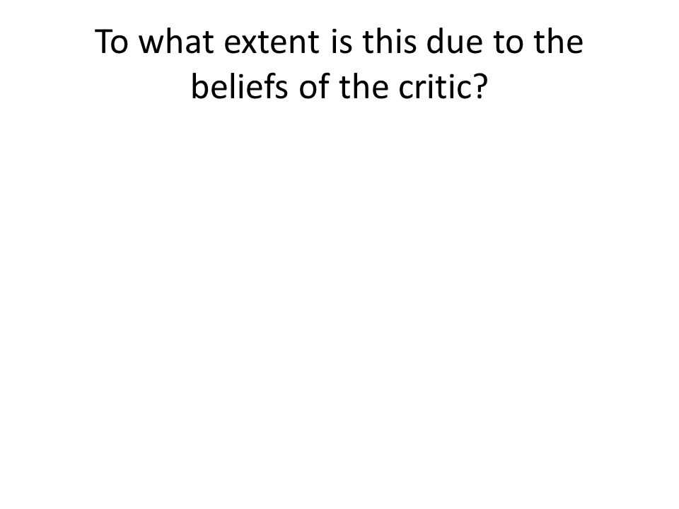 To what extent is this due to the beliefs of the critic?