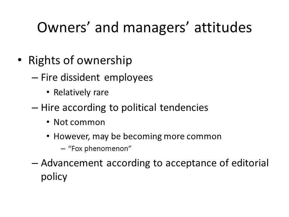 Owners and managers attitudes Rights of ownership – Fire dissident employees Relatively rare – Hire according to political tendencies Not common Howev