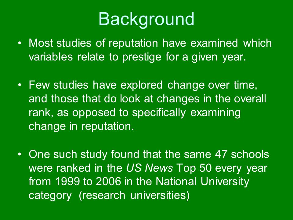 Background Most studies of reputation have examined which variables relate to prestige for a given year. Few studies have explored change over time, a