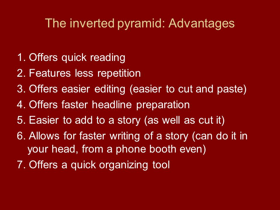 The inverted pyramid: Advantages 1. Offers quick reading 2.