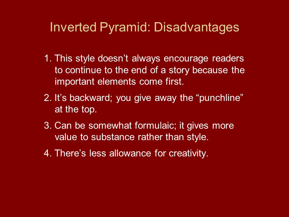 Inverted Pyramid: Disadvantages 1.