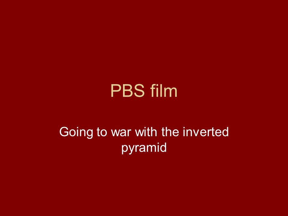 PBS film Going to war with the inverted pyramid