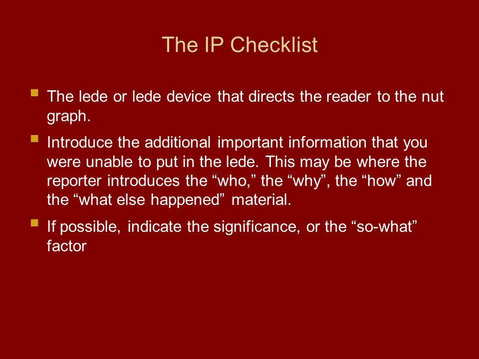 The IP Checklist The lede or lede device that directs the reader to the nut graph.
