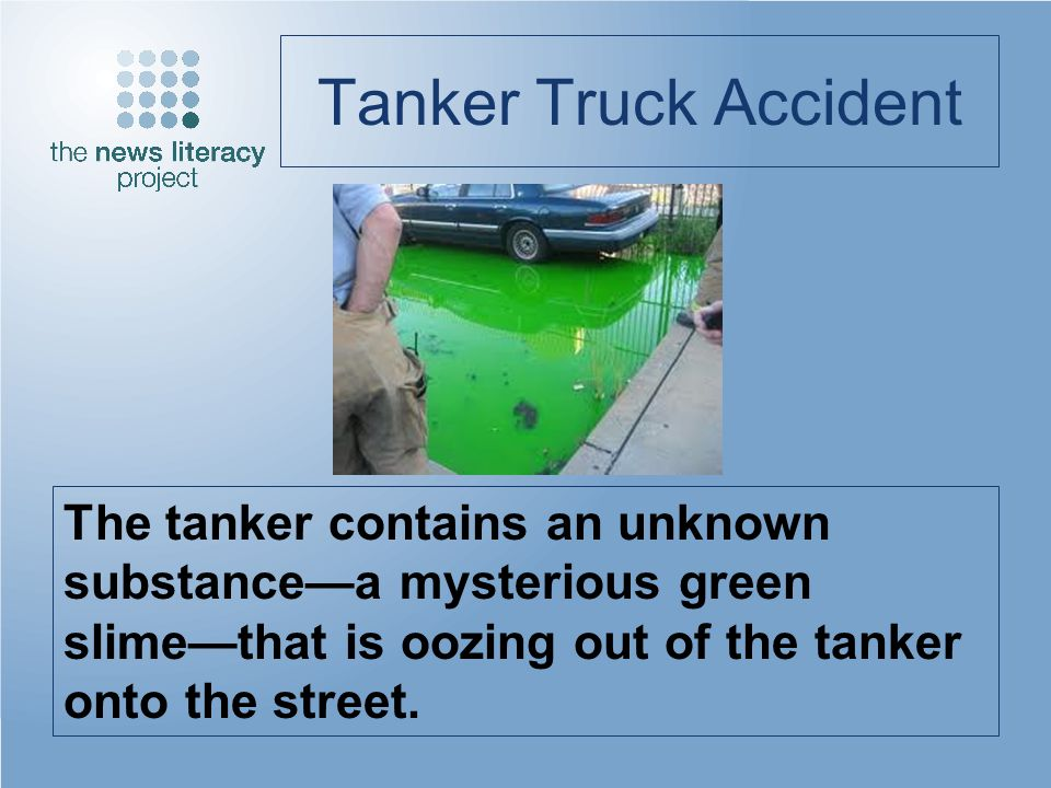 Tanker Truck Accident The tanker contains an unknown substancea mysterious green slimethat is oozing out of the tanker onto the street.