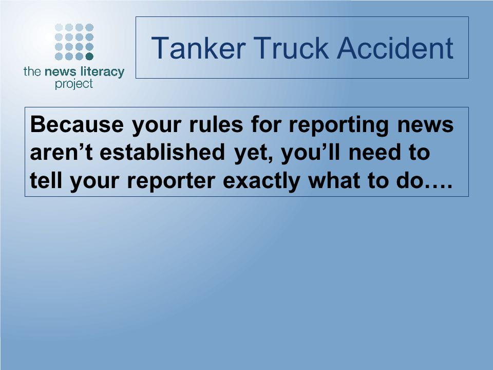 Tanker Truck Accident Because your rules for reporting news arent established yet, youll need to tell your reporter exactly what to do….