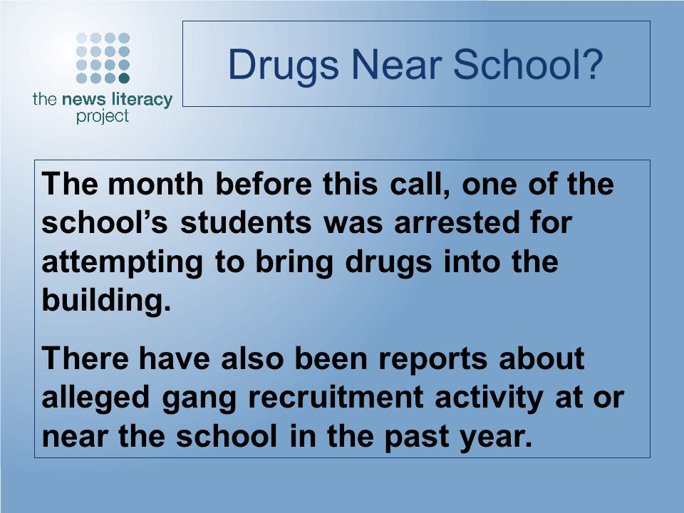 Drugs Near School? The month before this call, one of the schools students was arrested for attempting to bring drugs into the building. There have al